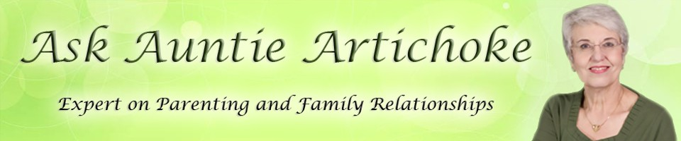 Ask Auntie Artichoke - Expert on Parenting and Family Relationships